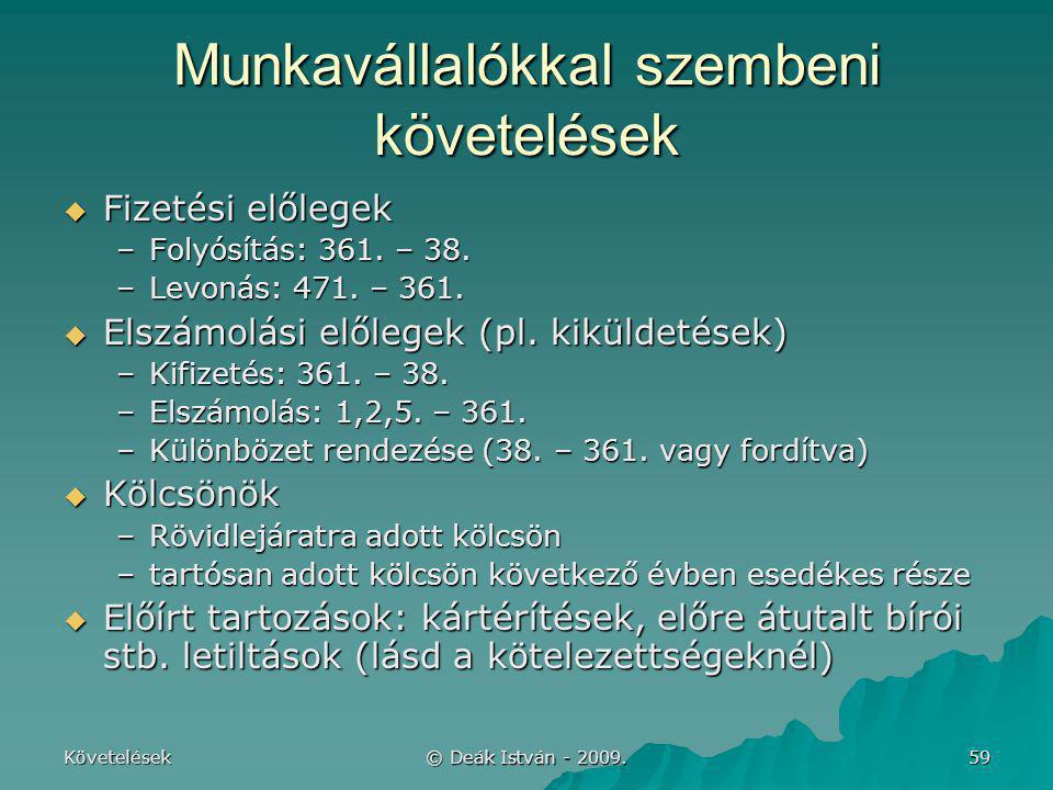 Követelések © Deák István - 2009. 59 Munkavállalókkal szembeni követelések  Fizetési előlegek –Folyósítás: 361. – 38. –Levonás: 471. – 361.  Elszámo
