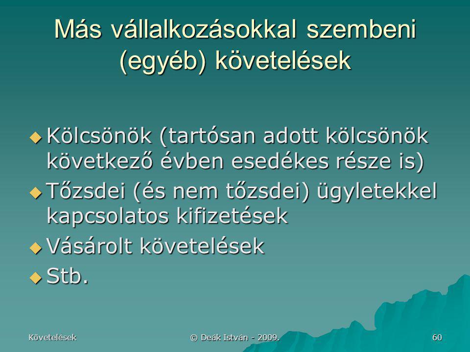 Követelések © Deák István - 2009. 60 Más vállalkozásokkal szembeni (egyéb) követelések  Kölcsönök (tartósan adott kölcsönök következő évben esedékes