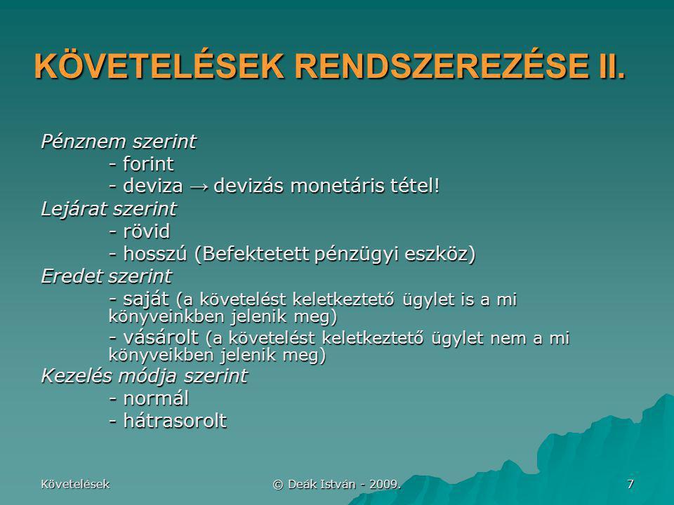 Követelések © Deák István - 2009.38 KÖVETELÉSÁLLOMÁNY A FORDULÓNAPON Mérlegkészítésig befolyt.