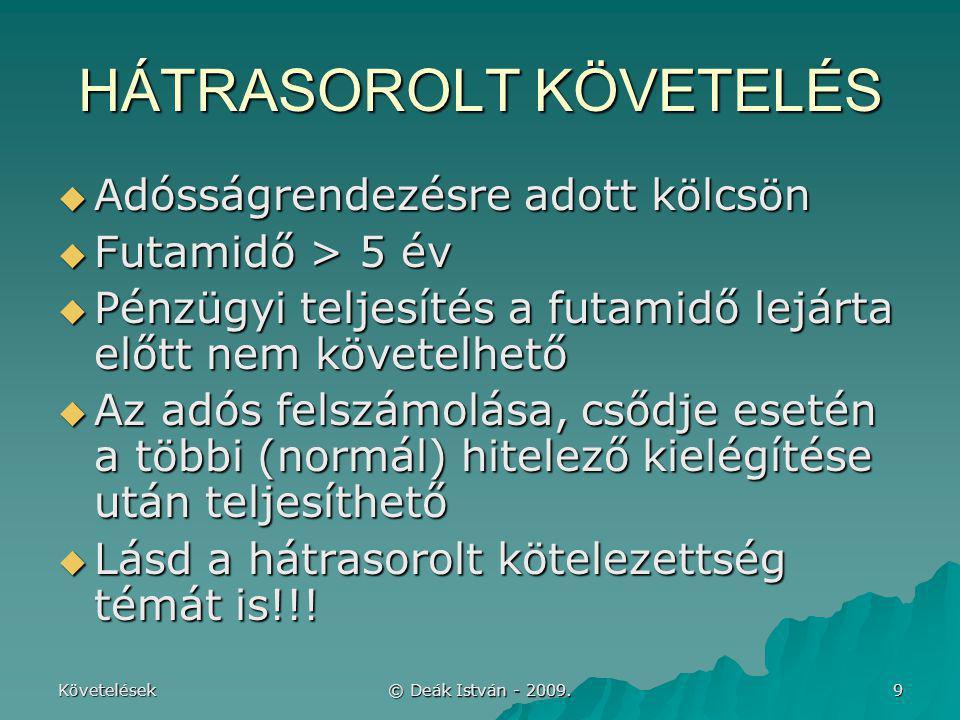 Követelések © Deák István - 2009. 9 HÁTRASOROLT KÖVETELÉS  Adósságrendezésre adott kölcsön  Futamidő > 5 év  Pénzügyi teljesítés a futamidő lejárta