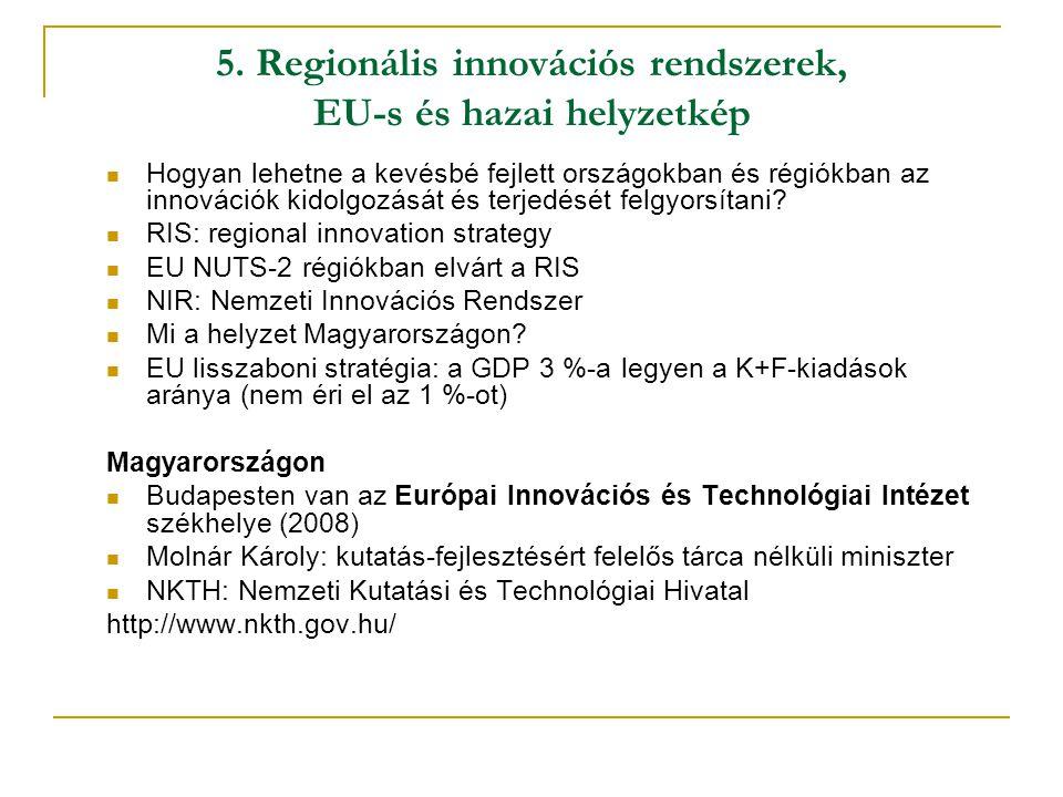5. Regionális innovációs rendszerek, EU-s és hazai helyzetkép Hogyan lehetne a kevésbé fejlett országokban és régiókban az innovációk kidolgozását és