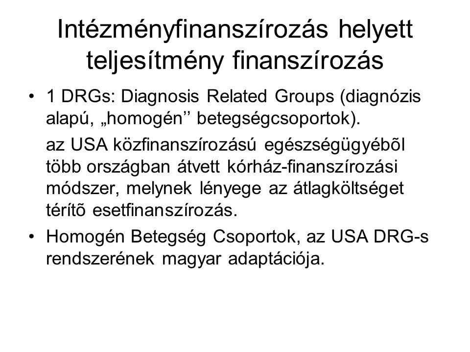 """Intézményfinanszírozás helyett teljesítmény finanszírozás 1 DRGs: Diagnosis Related Groups (diagnózis alapú, """"homogén'' betegségcsoportok)."""