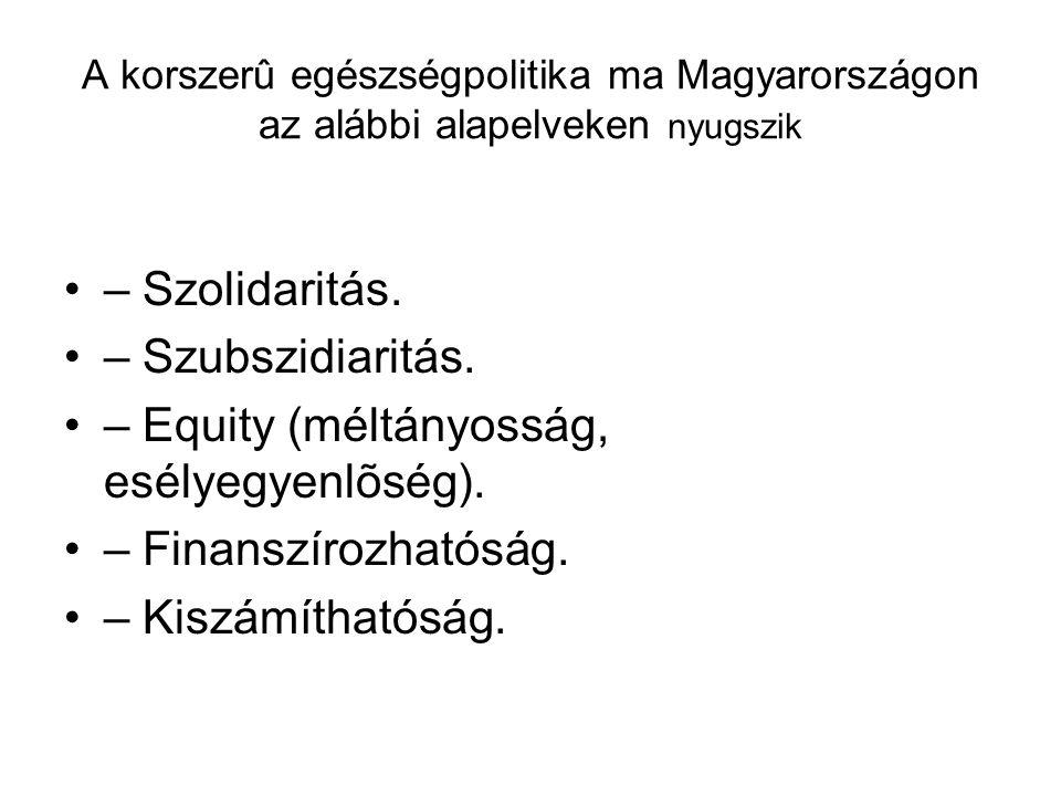 A korszerû egészségpolitika ma Magyarországon az alábbi alapelveken nyugszik – Szolidaritás.