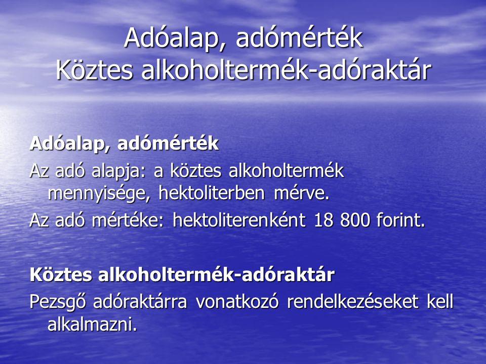Adóalap, adómérték Köztes alkoholtermék-adóraktár Adóalap, adómérték Az adó alapja: a köztes alkoholtermék mennyisége, hektoliterben mérve.