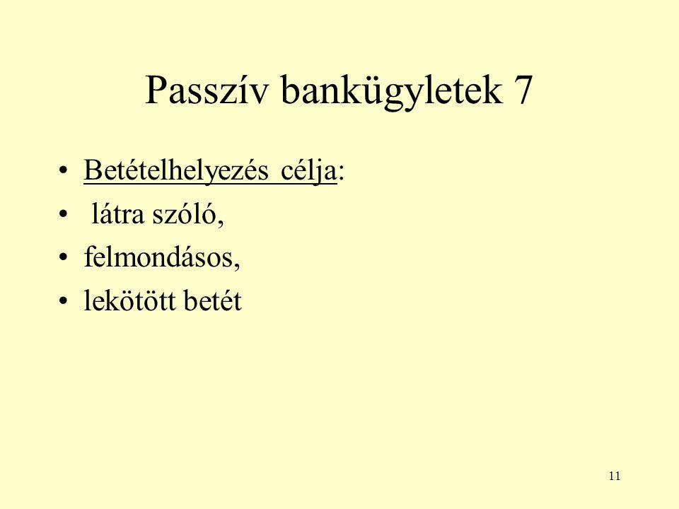11 Passzív bankügyletek 7 Betételhelyezés célja: látra szóló, felmondásos, lekötött betét