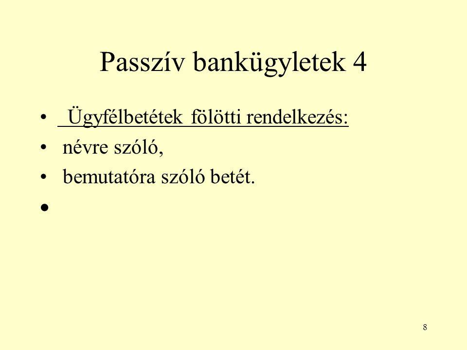 8 Passzív bankügyletek 4 Ügyfélbetétek fölötti rendelkezés: névre szóló, bemutatóra szóló betét. 
