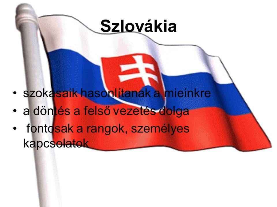 Szlovákia szokásaik hasonlítanak a mieinkre a döntés a felső vezetés dolga fontosak a rangok, személyes kapcsolatok