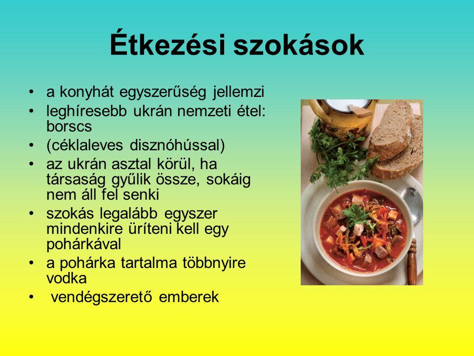 Étkezési szokások a konyhát egyszerűség jellemzi leghíresebb ukrán nemzeti étel: borscs (céklaleves disznóhússal) az ukrán asztal körül, ha társaság gyűlik össze, sokáig nem áll fel senki szokás legalább egyszer mindenkire üríteni kell egy pohárkával a pohárka tartalma többnyire vodka vendégszerető emberek