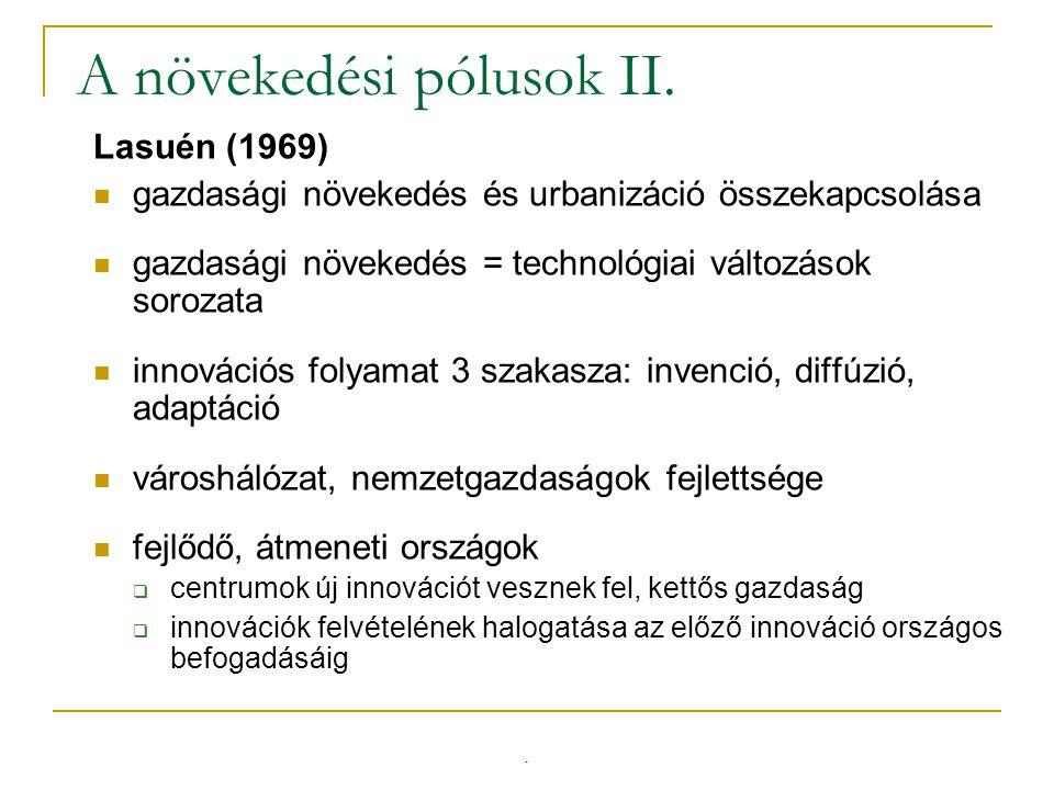 A növekedési pólusok II. Lasuén (1969) gazdasági növekedés és urbanizáció összekapcsolása gazdasági növekedés = technológiai változások sorozata innov