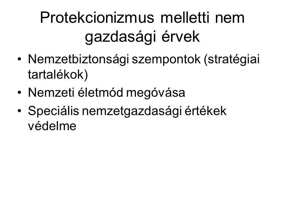 Protekcionizmus melletti nem gazdasági érvek Nemzetbiztonsági szempontok (stratégiai tartalékok) Nemzeti életmód megóvása Speciális nemzetgazdasági értékek védelme
