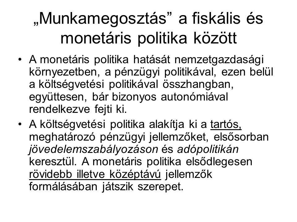 """""""Munkamegosztás"""" a fiskális és monetáris politika között A monetáris politika hatását nemzetgazdasági környezetben, a pénzügyi politikával, ezen belül"""