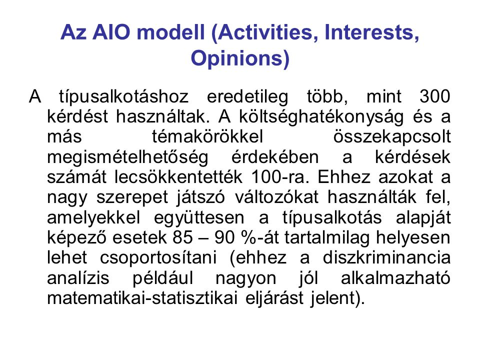 Az AIO modell (Activities, Interests, Opinions) A típusalkotáshoz eredetileg több, mint 300 kérdést használtak. A költséghatékonyság és a más témakörö