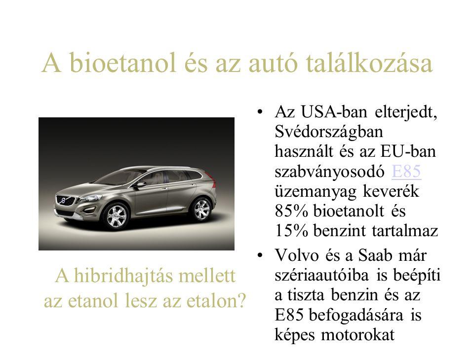 A bioetanol és az autó találkozása Az USA-ban elterjedt, Svédországban használt és az EU-ban szabványosodó E85 üzemanyag keverék 85% bioetanolt és 15%