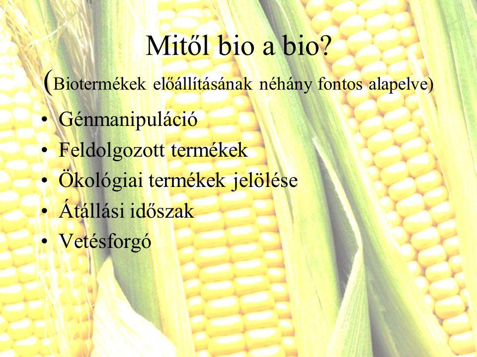 Mitől bio a bio? ( Biotermékek előállításának néhány fontos alapelve) Génmanipuláció Feldolgozott termékek Ökológiai termékek jelölése Átállási idősza