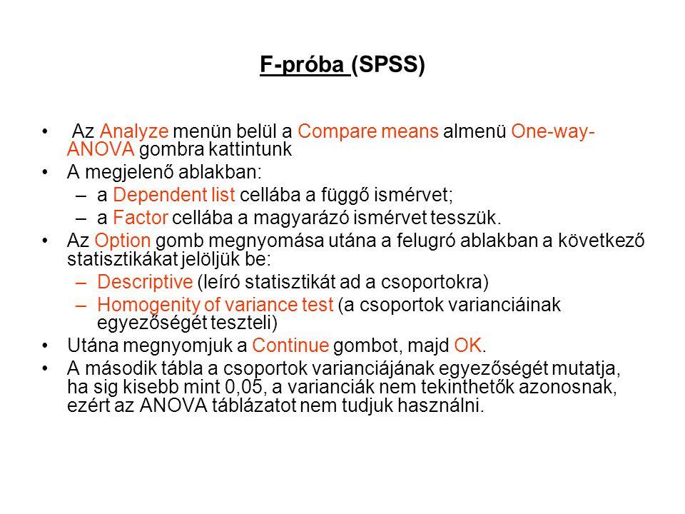 F-próba (SPSS) Az Analyze menün belül a Compare means almenü One-way- ANOVA gombra kattintunk A megjelenő ablakban: –a Dependent list cellába a függő