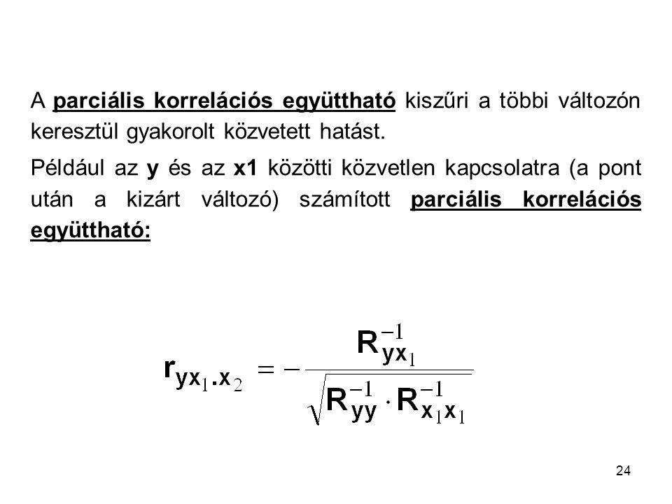 24 A parciális korrelációs együttható kiszűri a többi változón keresztül gyakorolt közvetett hatást. Például az y és az x1 közötti közvetlen kapcsolat