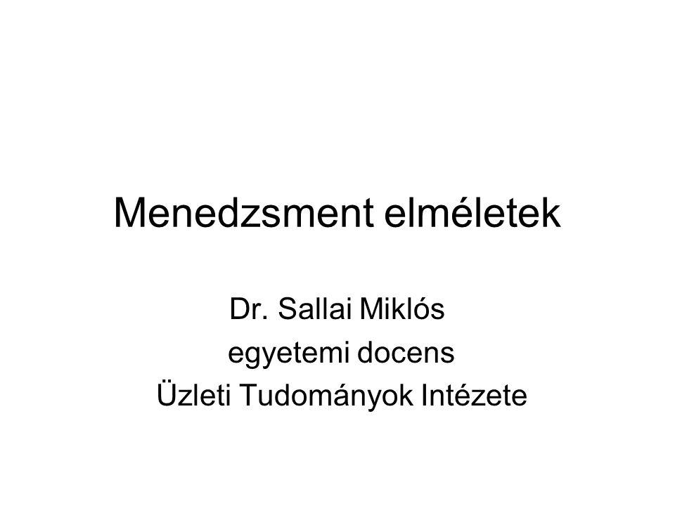 Menedzsment elméletek Dr. Sallai Miklós egyetemi docens Üzleti Tudományok Intézete