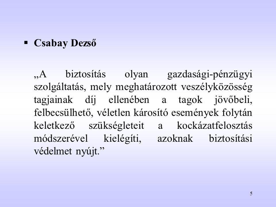 """5  Csabay Dezső """"A biztosítás olyan gazdasági-pénzügyi szolgáltatás, mely meghatározott veszélyközösség tagjainak díj ellenében a tagok jövőbeli, fel"""