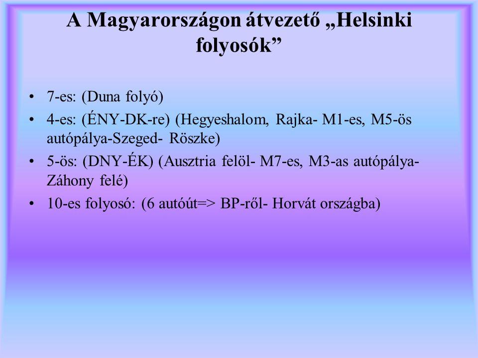 """A Magyarországon átvezető """"Helsinki folyosók"""" 7-es: (Duna folyó) 4-es: (ÉNY-DK-re) (Hegyeshalom, Rajka- M1-es, M5-ös autópálya-Szeged- Röszke) 5-ös: ("""