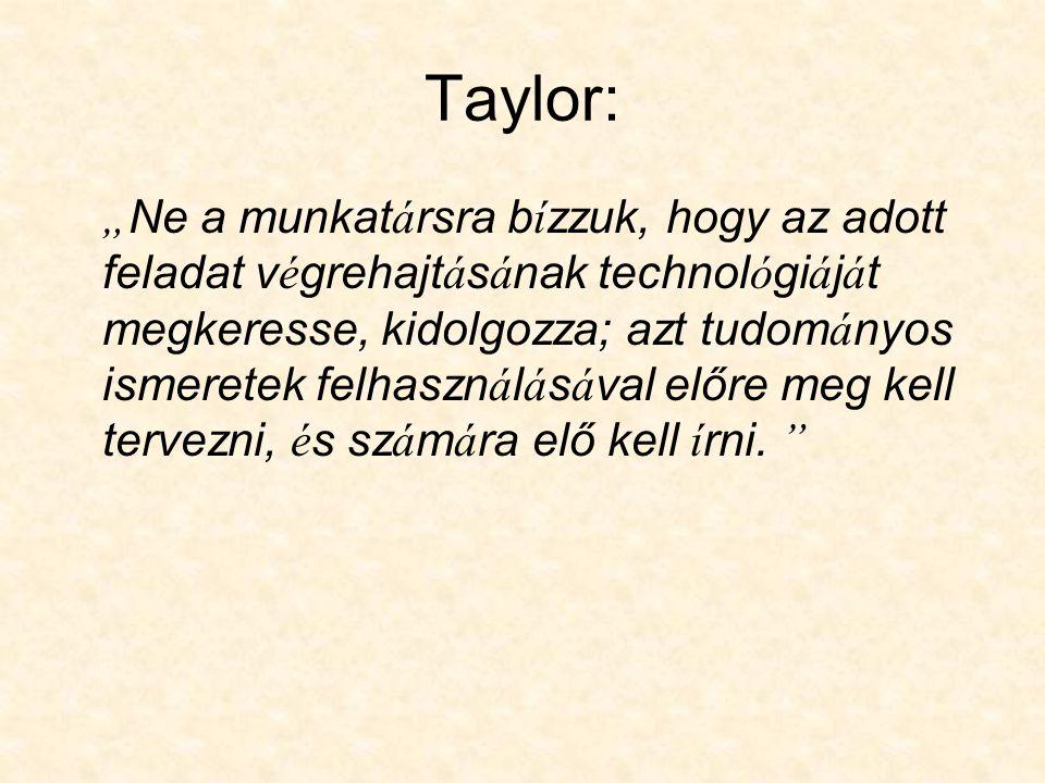 """"""" Taylorizmus a sz á zad elej é től kezdve a szerveztek egy fontos r é sze, é s azt az elm ú lt 75 é vben az amerikai v á llalatok krist á lytiszt á ra csiszolt á k."""