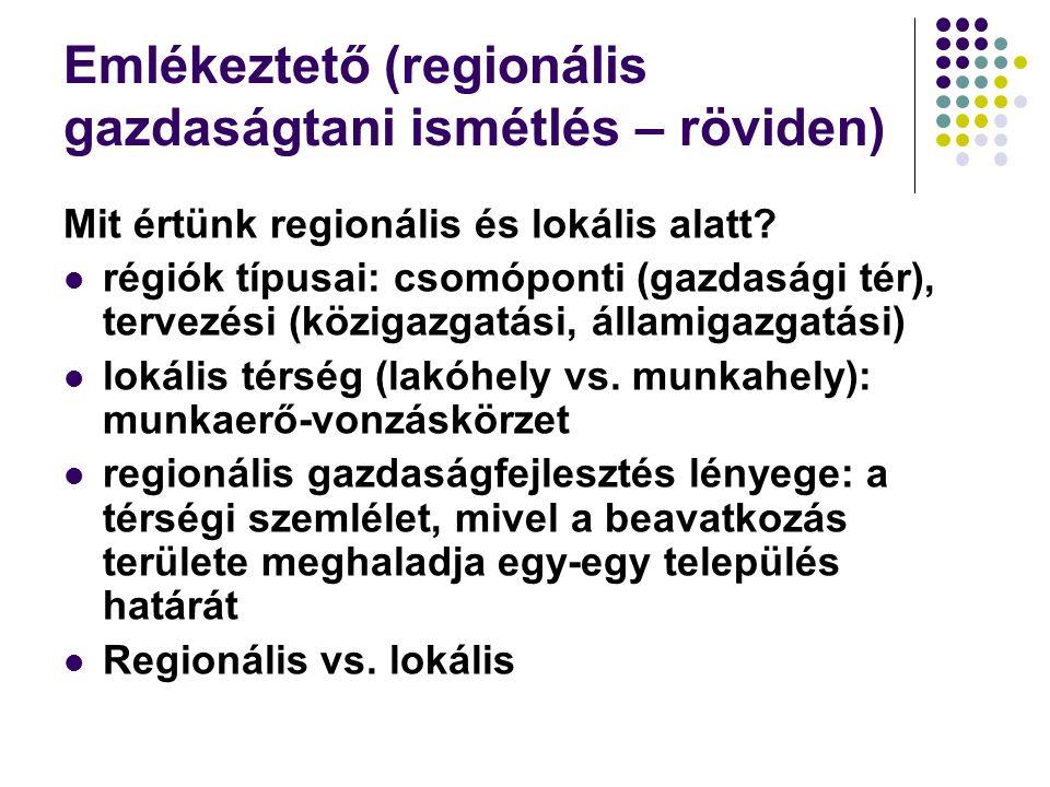 Emlékeztető (regionális gazdaságtani ismétlés – röviden) Mit értünk regionális és lokális alatt.