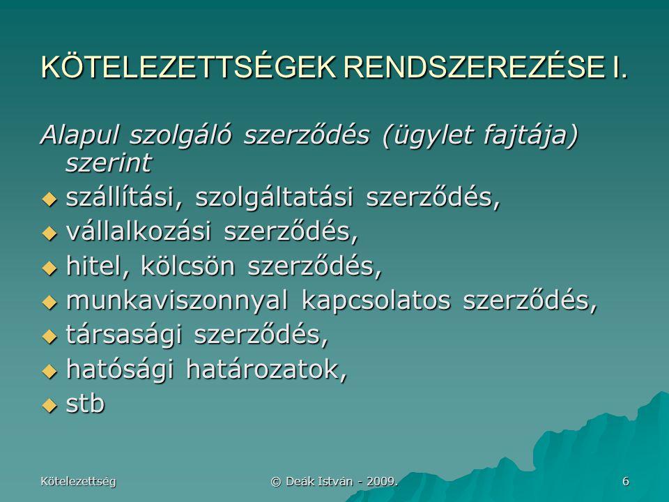 Kötelezettség © Deák István - 2009.7 KÖTELEZETTSÉGEK RENDSZEREZÉSE II.
