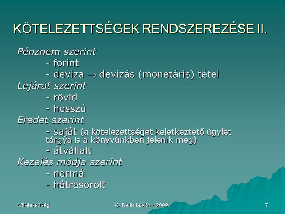 Kötelezettség © Deák István - 2009.8 KÖTELEZETTSÉGEK RENDSZEREZÉSE III.