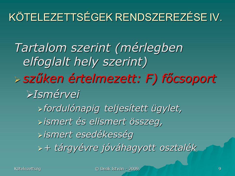Kötelezettség © Deák István - 2009.10 KÖTELEZETTSÉGEK RENDSZEREZÉSE IV.
