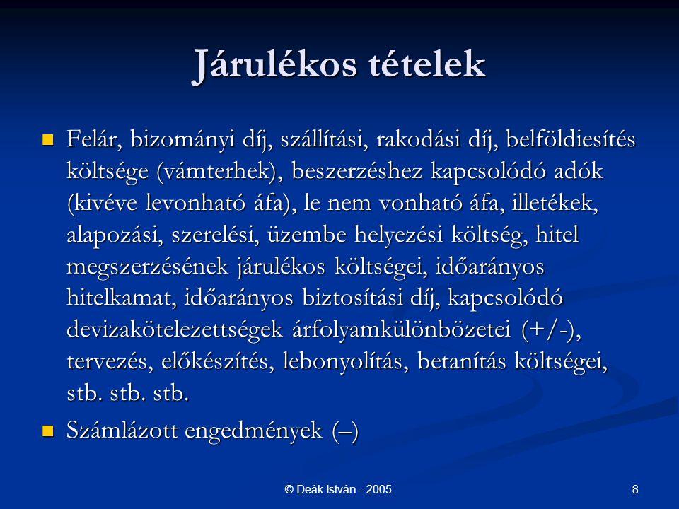 8© Deák István - 2005. Járulékos tételek Felár, bizományi díj, szállítási, rakodási díj, belföldiesítés költsége (vámterhek), beszerzéshez kapcsolódó