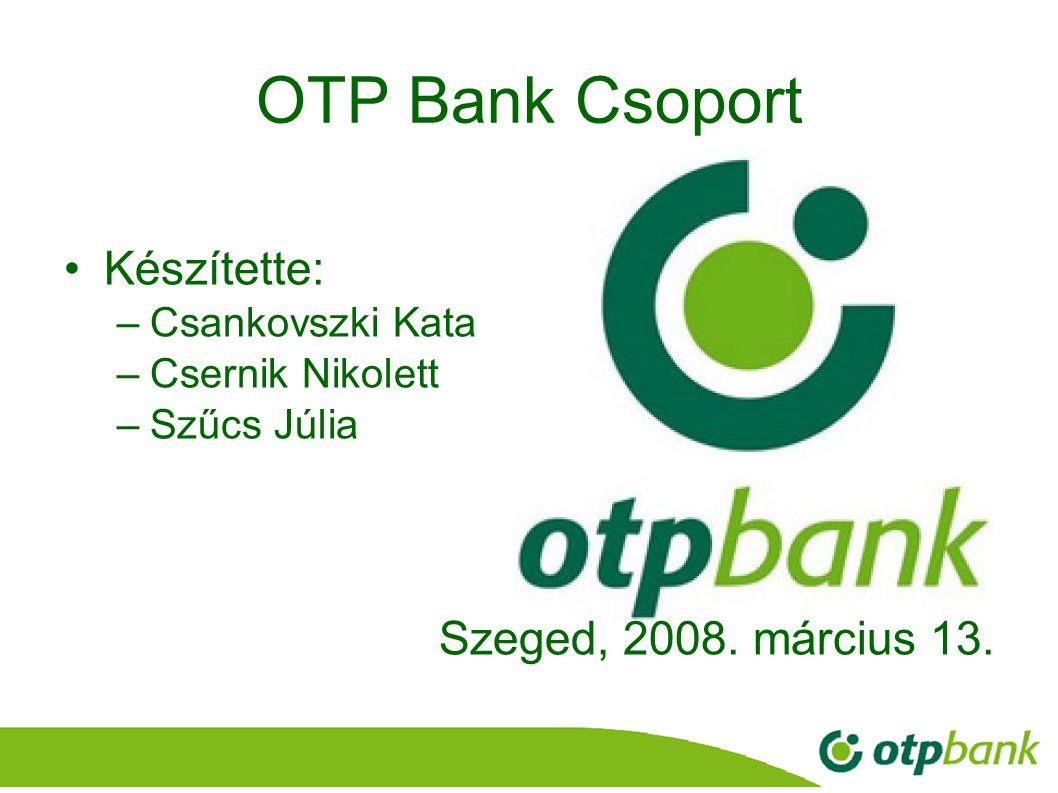 1 OTP Bank Csoport Készítette: –Csankovszki Kata –Csernik Nikolett –Szűcs Júlia Szeged, 2008. március 13.