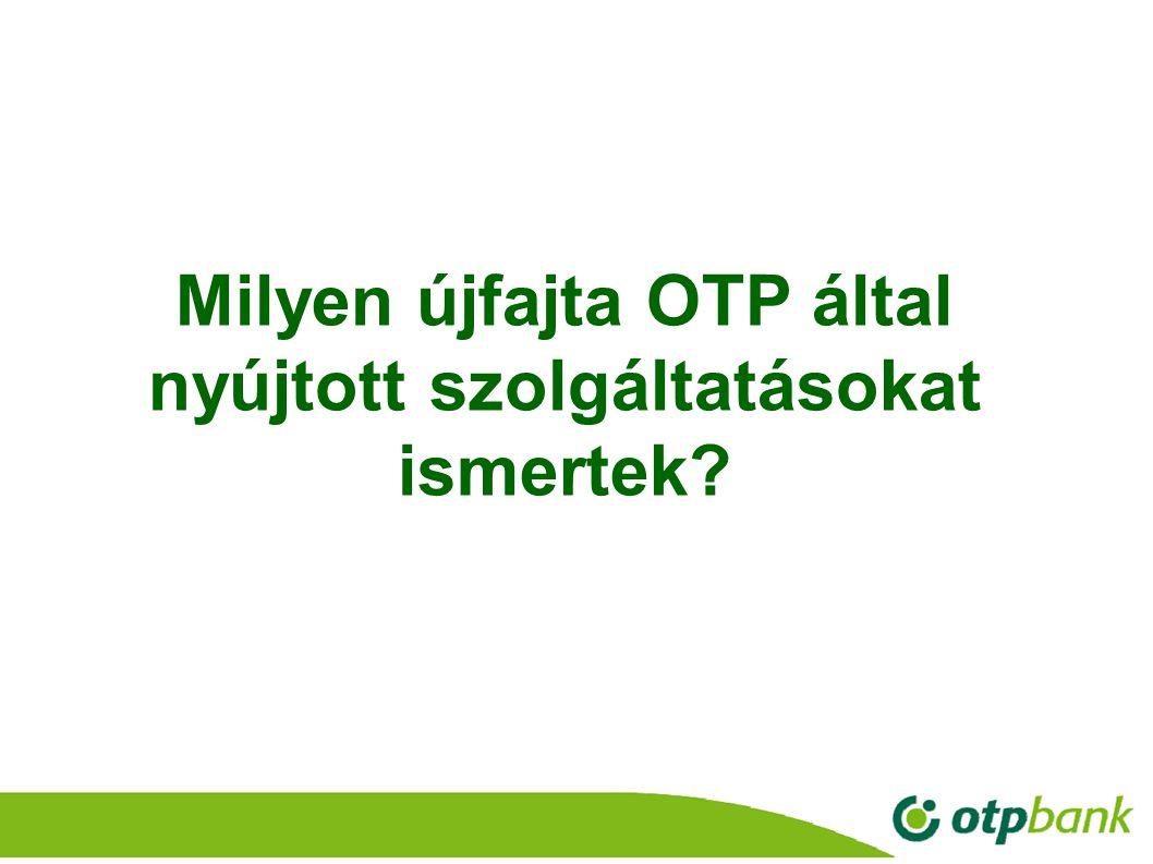 21 Milyen újfajta OTP által nyújtott szolgáltatásokat ismertek?