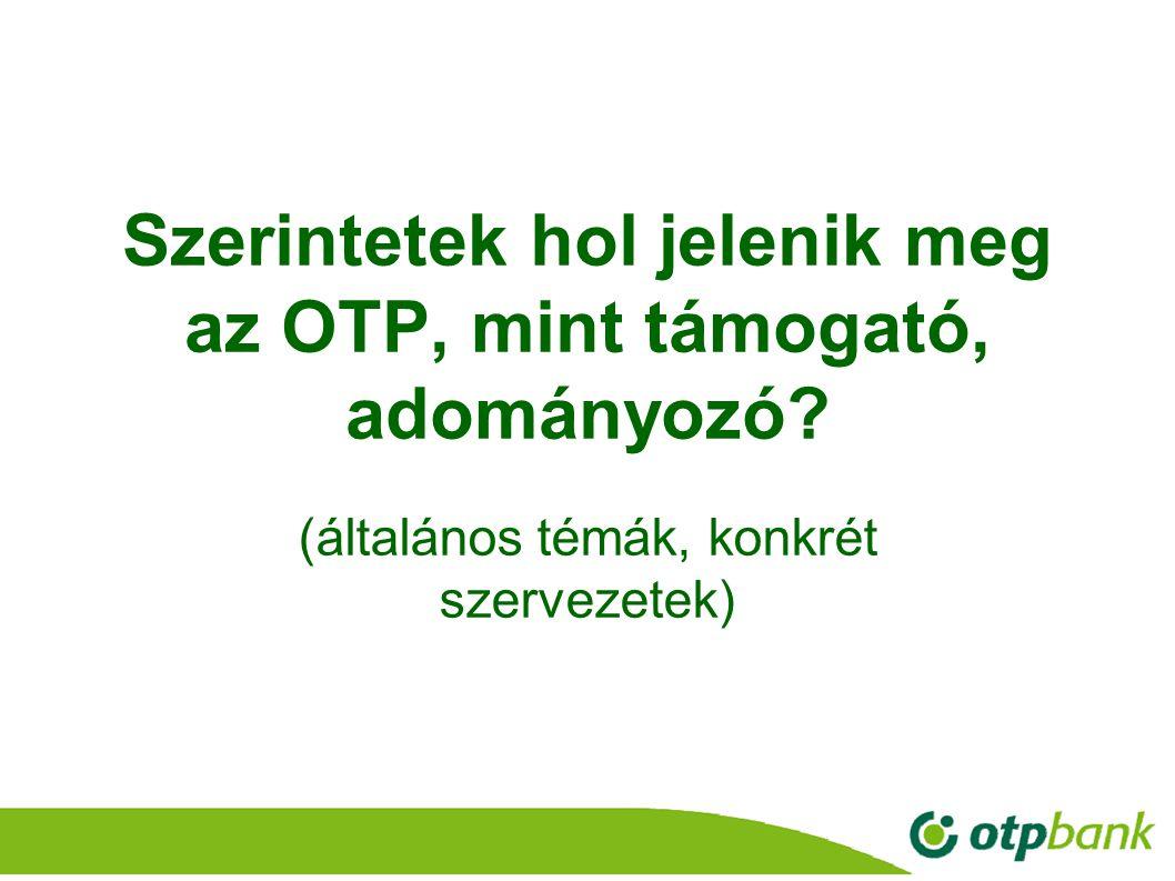 25 Szerintetek hol jelenik meg az OTP, mint támogató, adományozó? (általános témák, konkrét szervezetek)