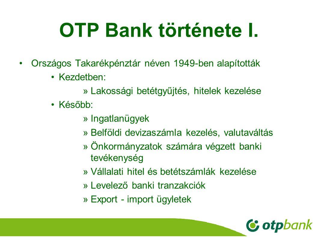 3 OTP Bank története I. Országos Takarékpénztár néven 1949-ben alapították Kezdetben: »Lakossági betétgyűjtés, hitelek kezelése Később: »Ingatlanügyek
