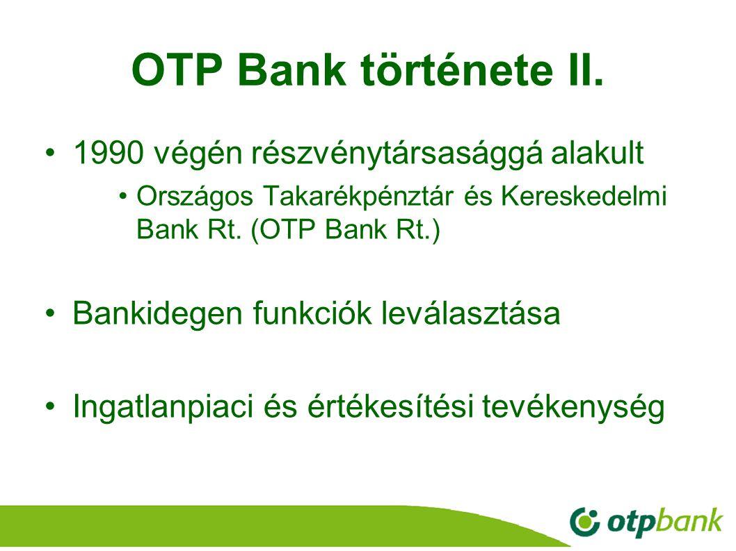 4 OTP Bank története II. 1990 végén részvénytársasággá alakult Országos Takarékpénztár és Kereskedelmi Bank Rt. (OTP Bank Rt.) Bankidegen funkciók lev