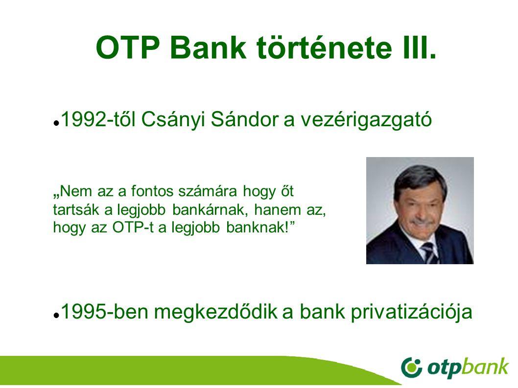 """6 1992-től Csányi Sándor a vezérigazgató """" Nem az a fontos számára hogy őt tartsák a legjobb bankárnak, hanem az, hogy az OTP-t a legjobb banknak!"""" 19"""