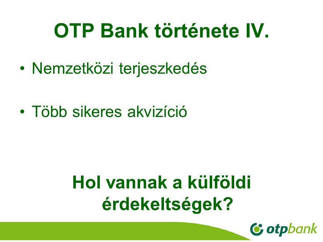 8 OTP Bank története IV. Nemzetközi terjeszkedés Több sikeres akvizíció Hol vannak a külföldi érdekeltségek?