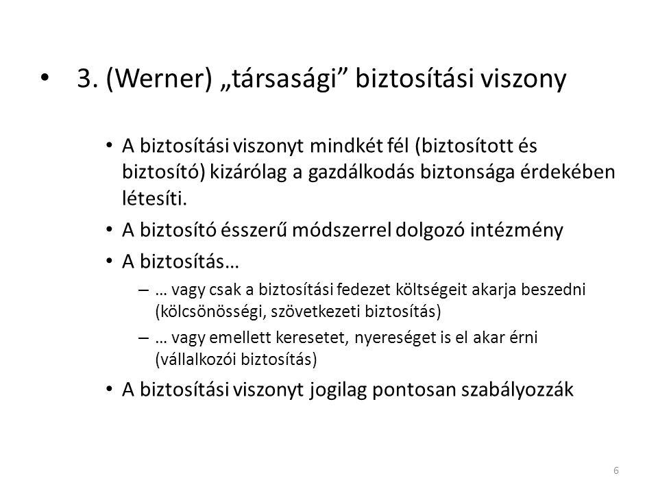 """3. (Werner) """"társasági"""" biztosítási viszony A biztosítási viszonyt mindkét fél (biztosított és biztosító) kizárólag a gazdálkodás biztonsága érdekében"""