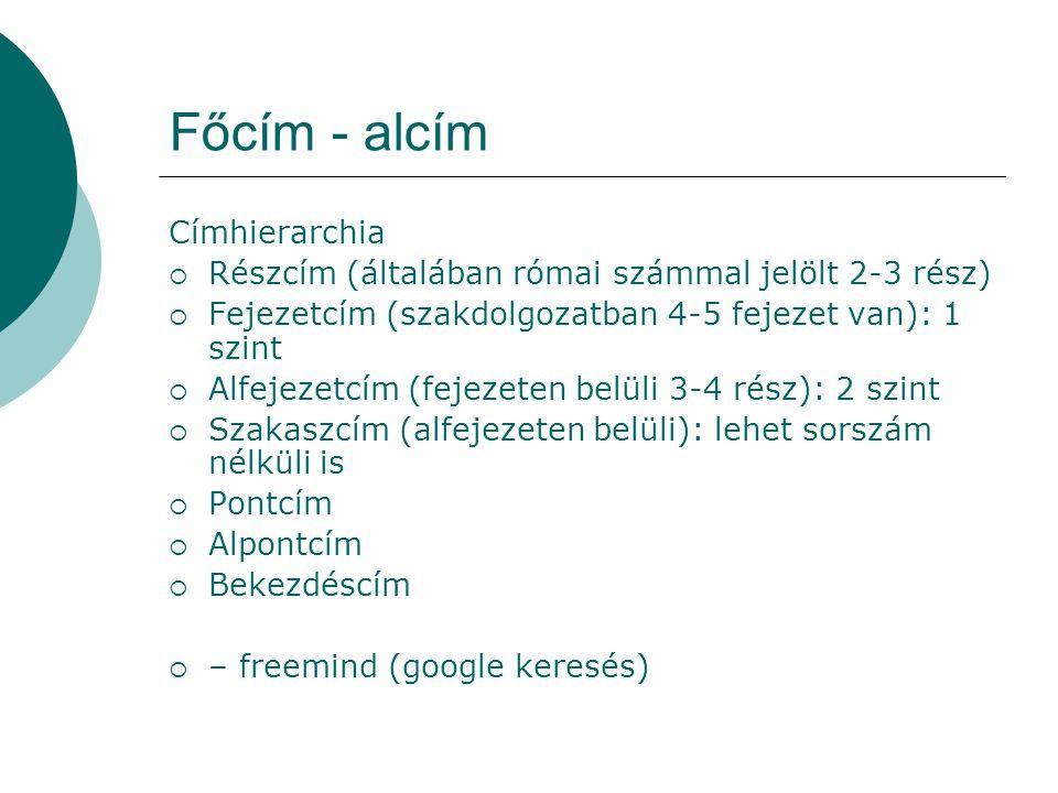 Főcím - alcím Címhierarchia  Részcím (általában római számmal jelölt 2-3 rész)  Fejezetcím (szakdolgozatban 4-5 fejezet van): 1 szint  Alfejezetcím