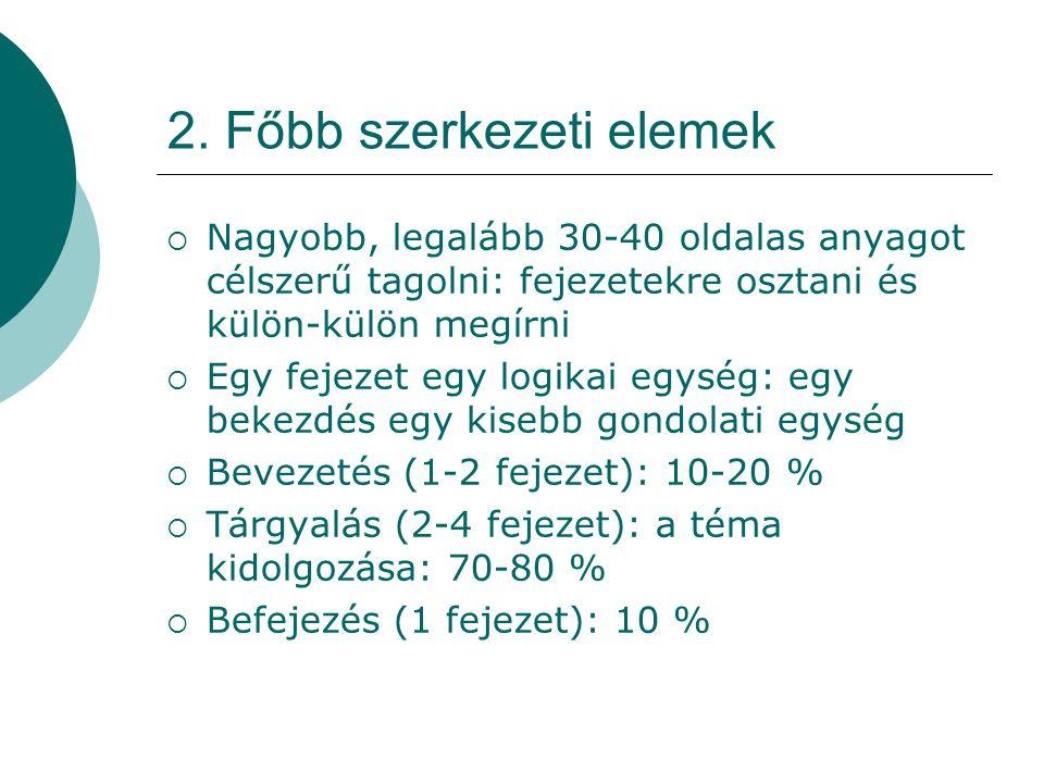 2. Főbb szerkezeti elemek  Nagyobb, legalább 30-40 oldalas anyagot célszerű tagolni: fejezetekre osztani és külön-külön megírni  Egy fejezet egy log