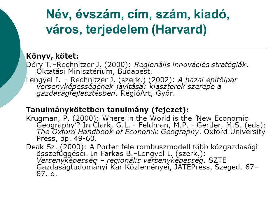 Név, évszám, cím, szám, kiadó, város, terjedelem (Harvard) Könyv, kötet: Dőry T.–Rechnitzer J. (2000): Regionális innovációs stratégiák. Oktatási Mini
