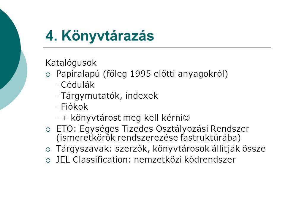 4. Könyvtárazás Katalógusok  Papíralapú (főleg 1995 előtti anyagokról) - Cédulák - Tárgymutatók, indexek - Fiókok - + könyvtárost meg kell kérni  ET