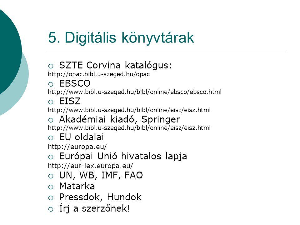 5. Digitális könyvtárak  SZTE Corvina katalógus: http://opac.bibl.u-szeged.hu/opac  EBSCO http://www.bibl.u-szeged.hu/bibl/online/ebsco/ebsco.html 