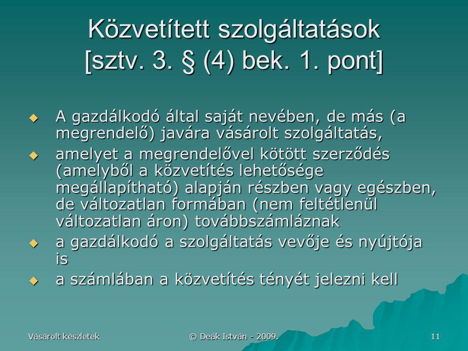 Vásárolt készletek © Deák István - 2009. 11 Közvetített szolgáltatások [sztv. 3. § (4) bek. 1. pont]  A gazdálkodó által saját nevében, de más (a meg