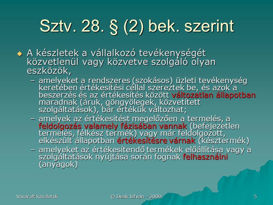 Vásárolt készletek © Deák István - 2009. 5 Sztv. 28. § (2) bek. szerint  A készletek a vállalkozó tevékenységét közvetlenül vagy közvetve szolgáló ol