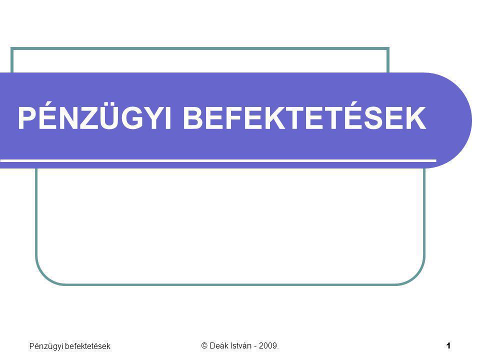Pénzügyi befektetések© Deák István - 2009.2 FOGALOM Más vállalkozásban lekötött (pénz)eszközök, amelynek célja Tartós jövedelem Irányítás, ellenőrzés, befolyásolás Árfolyamnyereség Nem realizált (tartás alatt, folyamatos, a piaci árváltozás függvényében) Realizált (értékesítéskor, egyszeri)