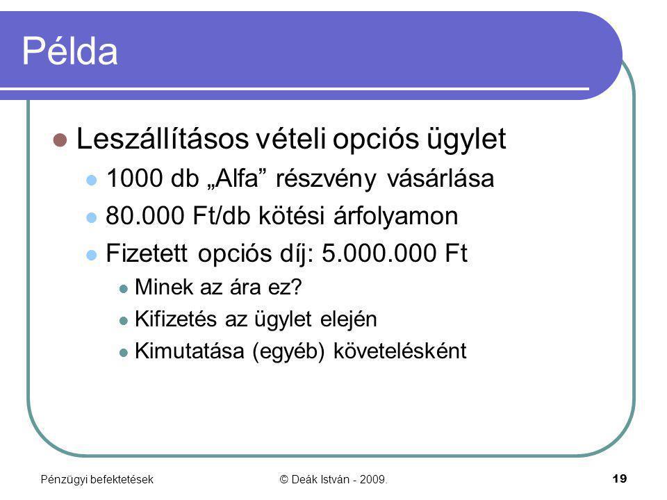 """Pénzügyi befektetések© Deák István - 2009.19 Példa Leszállításos vételi opciós ügylet 1000 db """"Alfa"""" részvény vásárlása 80.000 Ft/db kötési árfolyamon"""