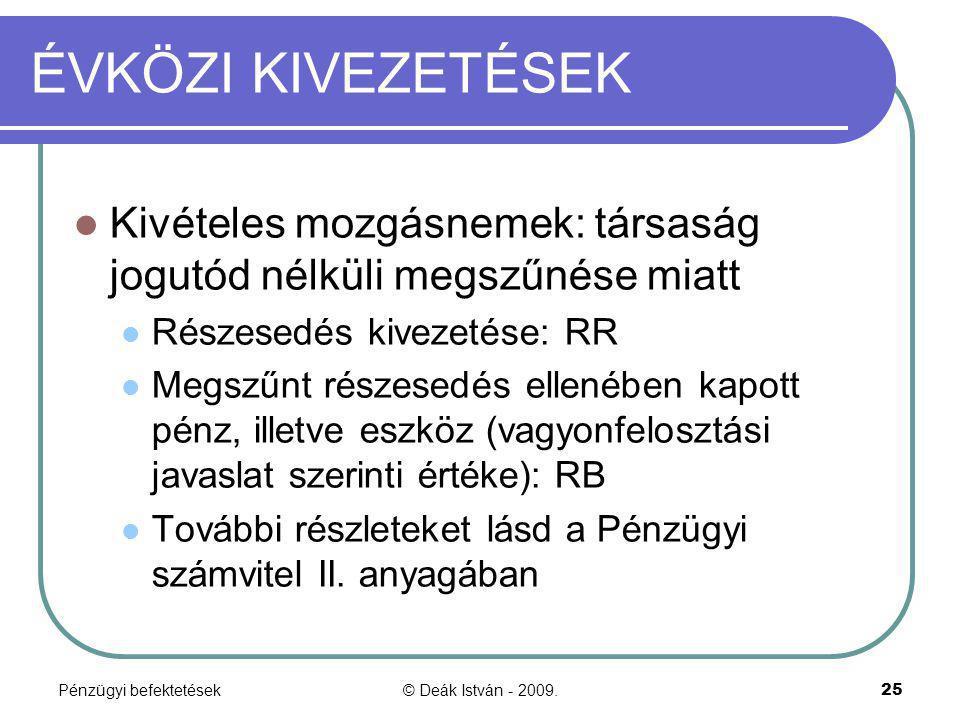 Pénzügyi befektetések© Deák István - 2009.25 ÉVKÖZI KIVEZETÉSEK Kivételes mozgásnemek: társaság jogutód nélküli megszűnése miatt Részesedés kivezetése