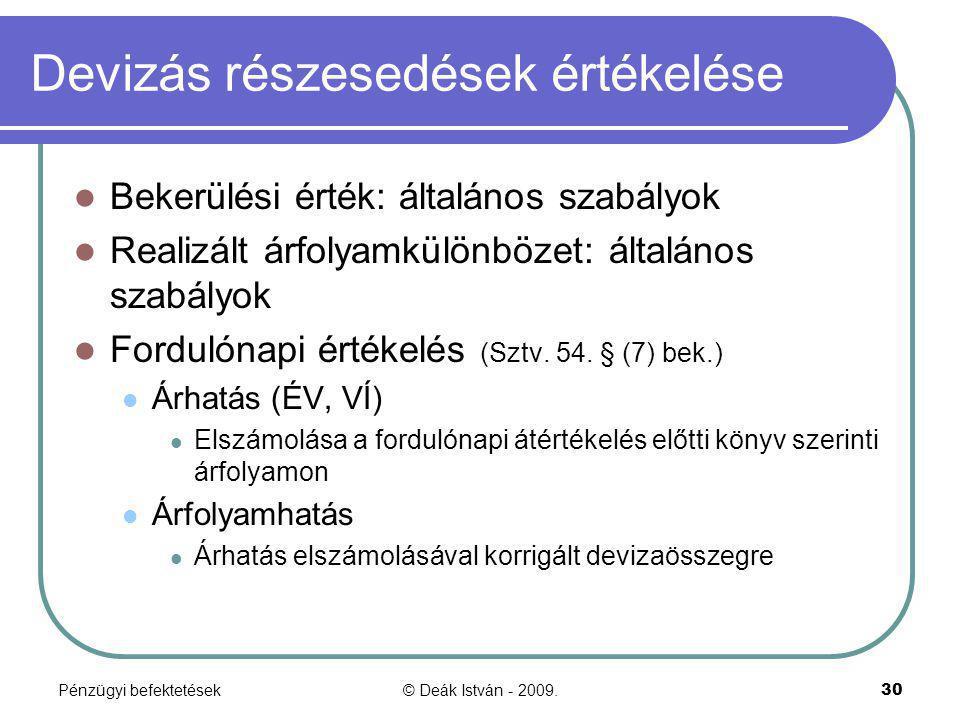 Pénzügyi befektetések© Deák István - 2009.30 Devizás részesedések értékelése Bekerülési érték: általános szabályok Realizált árfolyamkülönbözet: által