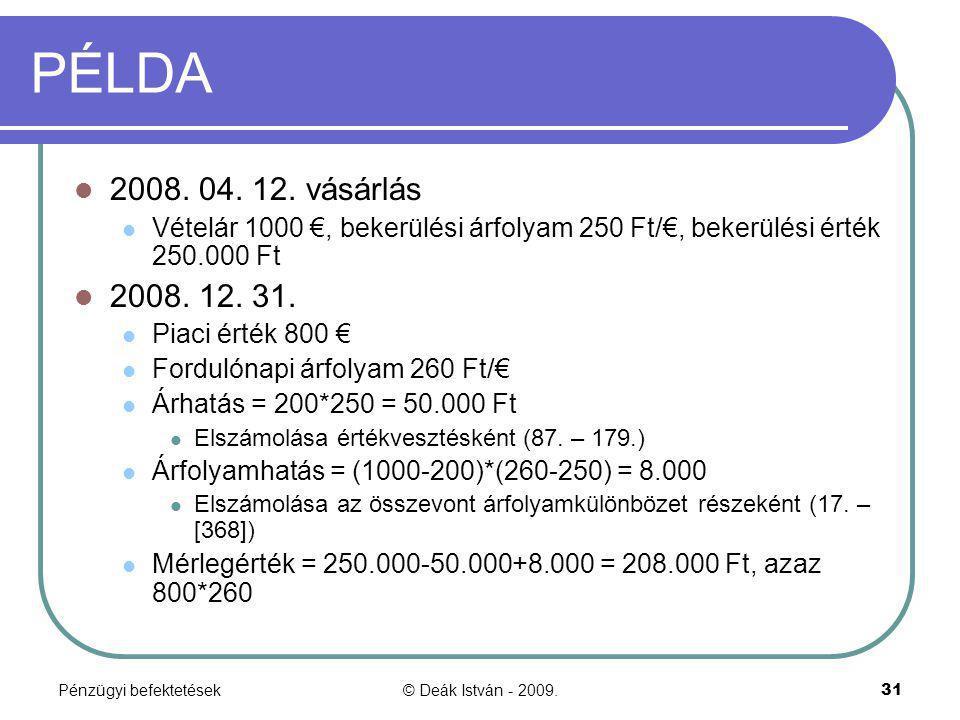 Pénzügyi befektetések© Deák István - 2009.31 PÉLDA 2008. 04. 12. vásárlás Vételár 1000 €, bekerülési árfolyam 250 Ft/€, bekerülési érték 250.000 Ft 20