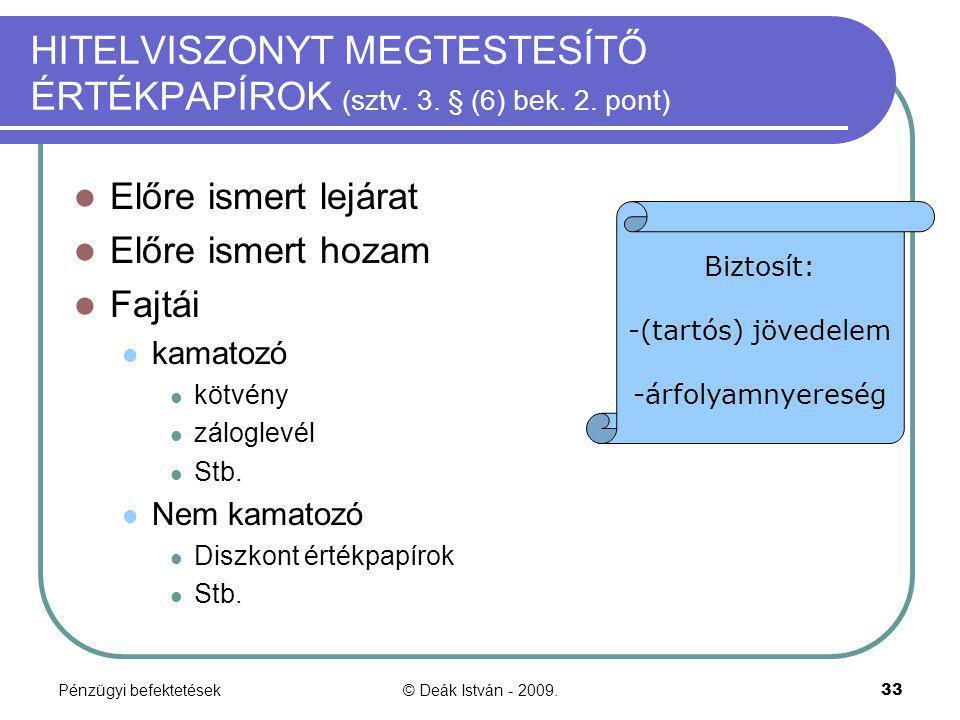 Pénzügyi befektetések© Deák István - 2009.33 HITELVISZONYT MEGTESTESÍTŐ ÉRTÉKPAPÍROK (sztv. 3. § (6) bek. 2. pont) Előre ismert lejárat Előre ismert h